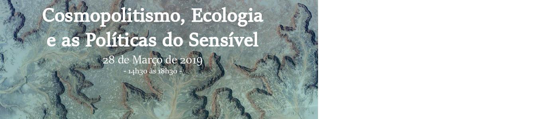 28/03 - Cosmopolitismo, Ecologia e Políticas do Sensível